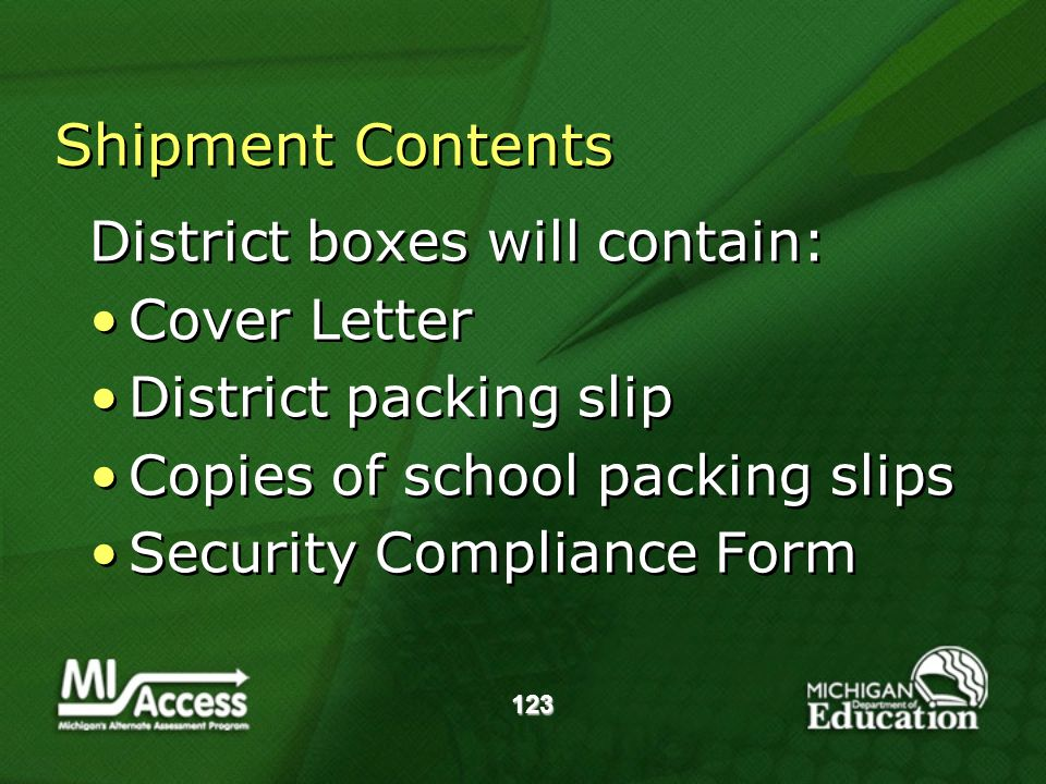 123 Shipment Contents District boxes will contain: Cover Letter District packing slip Copies of school packing slips Security Compliance Form District boxes will contain: Cover Letter District packing slip Copies of school packing slips Security Compliance Form