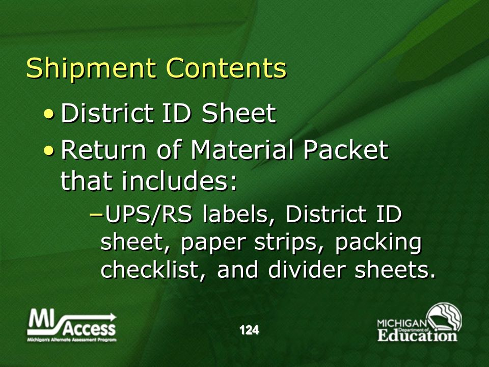 124 Shipment Contents District ID Sheet Return of Material Packet that includes: UPS/RS labels, District ID sheet, paper strips, packing checklist, and divider sheets.