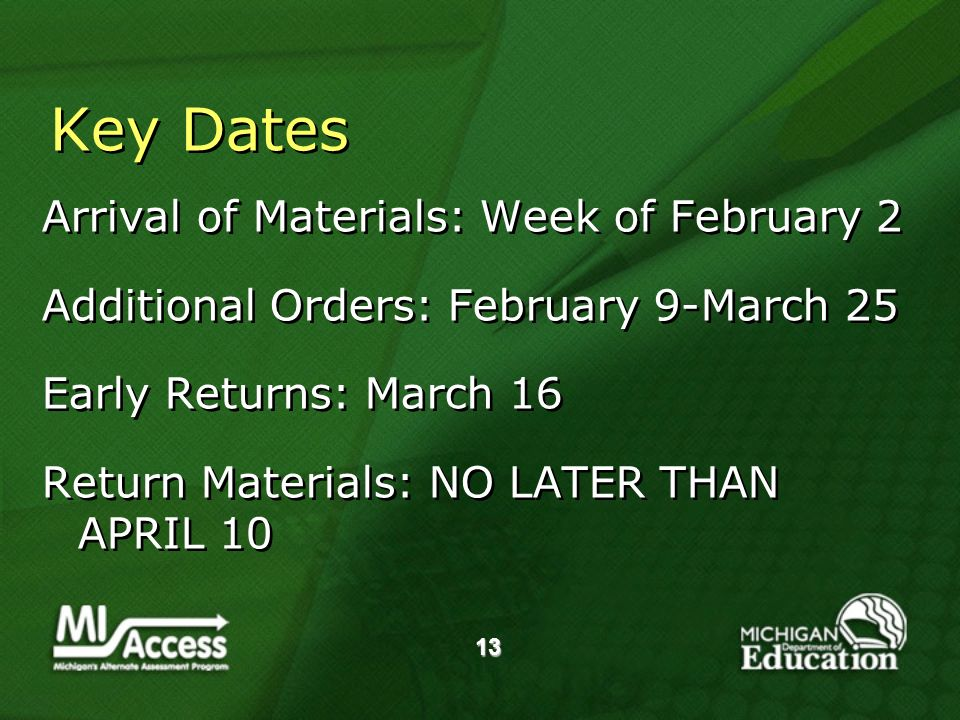13 Key Dates Arrival of Materials: Week of February 2 Additional Orders: February 9-March 25 Early Returns: March 16 Return Materials: NO LATER THAN APRIL 10 Arrival of Materials: Week of February 2 Additional Orders: February 9-March 25 Early Returns: March 16 Return Materials: NO LATER THAN APRIL 10