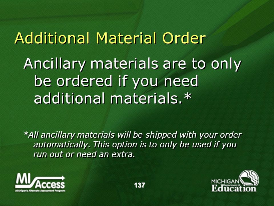 137 Additional Material Order Ancillary materials are to only be ordered if you need additional materials.* *All ancillary materials will be shipped with your order automatically.