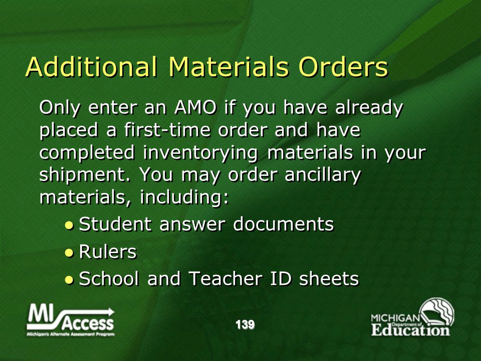 139 Additional Materials Orders Only enter an AMO if you have already placed a first-time order and have completed inventorying materials in your shipment.