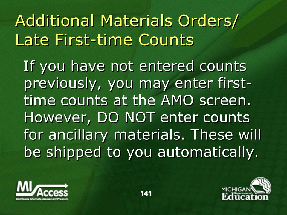 141 Additional Materials Orders/ Late First-time Counts If you have not entered counts previously, you may enter first- time counts at the AMO screen.
