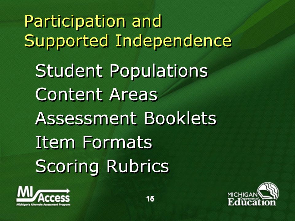 15 Participation and Supported Independence Student Populations Content Areas Assessment Booklets Item Formats Scoring Rubrics Student Populations Content Areas Assessment Booklets Item Formats Scoring Rubrics