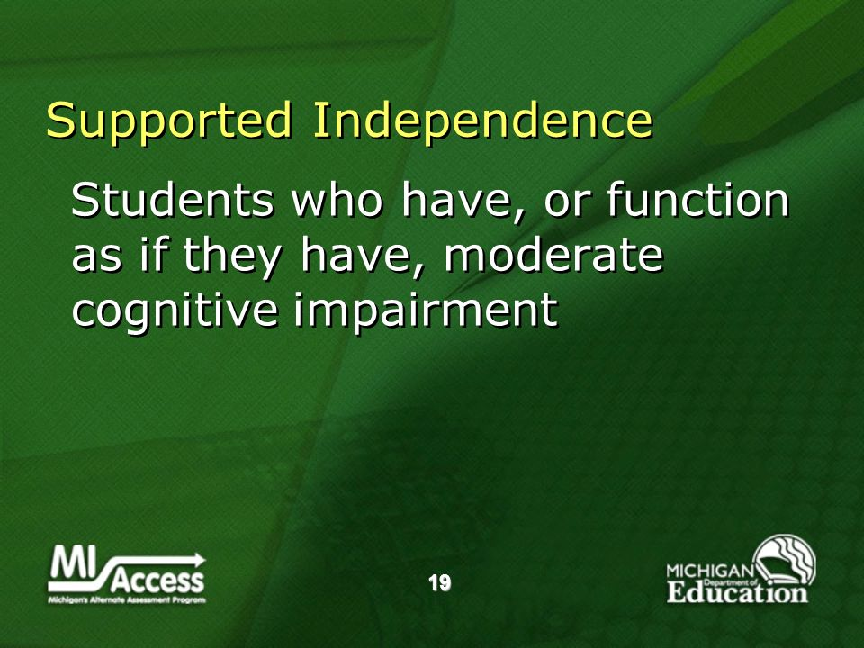 19 Supported Independence Students who have, or function as if they have, moderate cognitive impairment