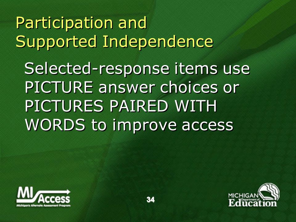 34 Participation and Supported Independence Selected-response items use PICTURE answer choices or PICTURES PAIRED WITH WORDS to improve access
