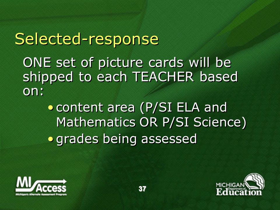 37 Selected-response ONE set of picture cards will be shipped to each TEACHER based on: content area (P/SI ELA and Mathematics OR P/SI Science) grades being assessed ONE set of picture cards will be shipped to each TEACHER based on: content area (P/SI ELA and Mathematics OR P/SI Science) grades being assessed