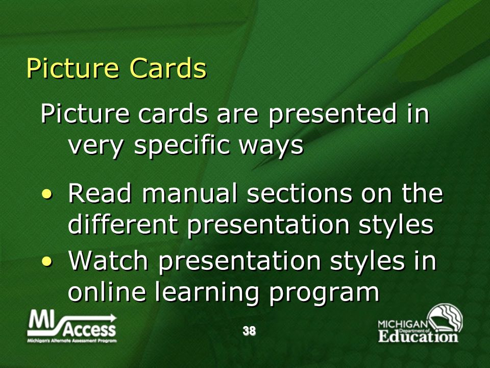38 Picture Cards Picture cards are presented in very specific ways Read manual sections on the different presentation styles Watch presentation styles in online learning program Picture cards are presented in very specific ways Read manual sections on the different presentation styles Watch presentation styles in online learning program