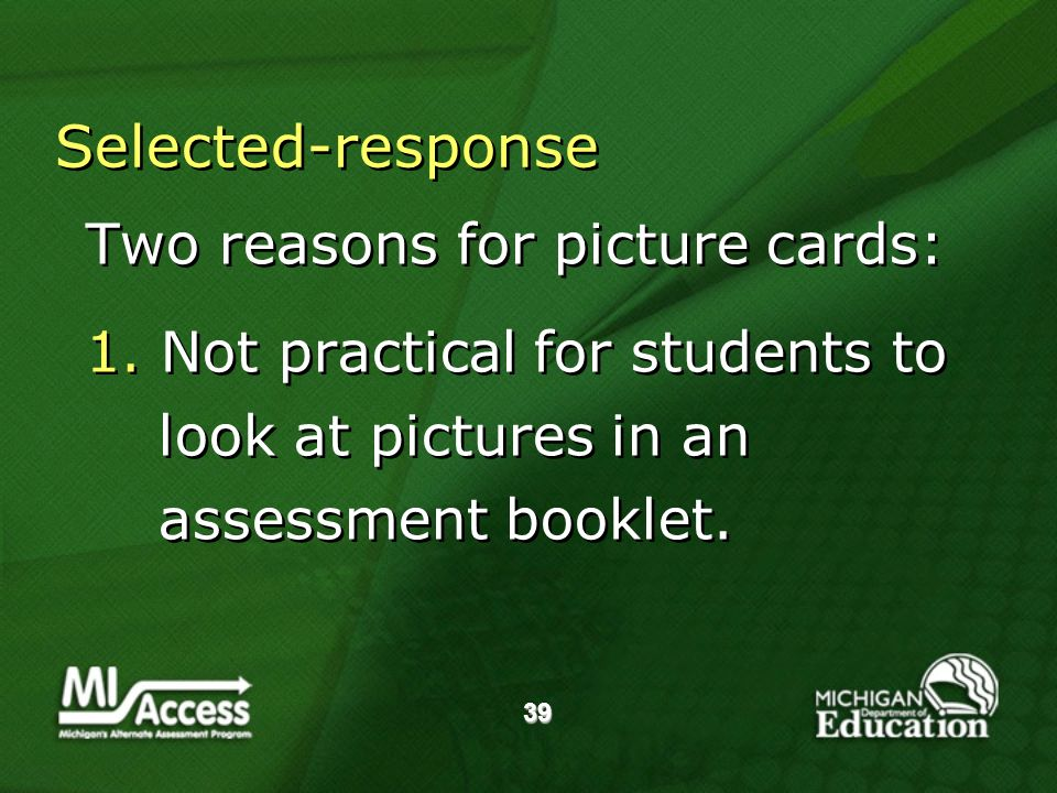 39 Selected-response Two reasons for picture cards: 1.