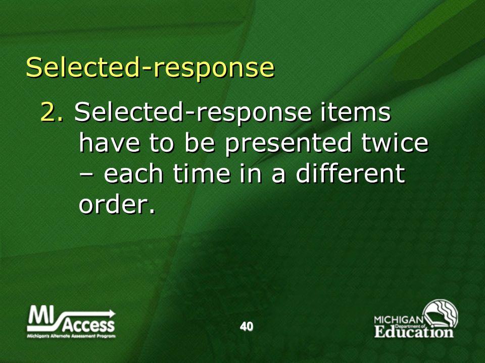 40 Selected-response 2.