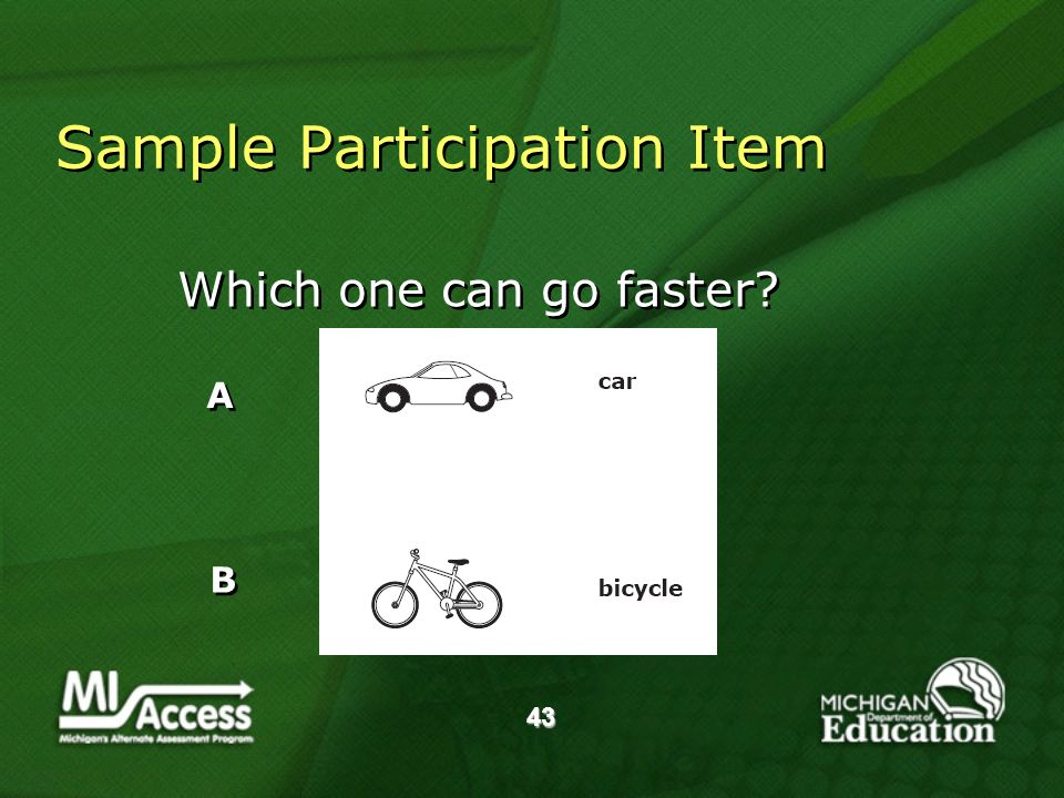 43 Sample Participation Item Which one can go faster? A A B B
