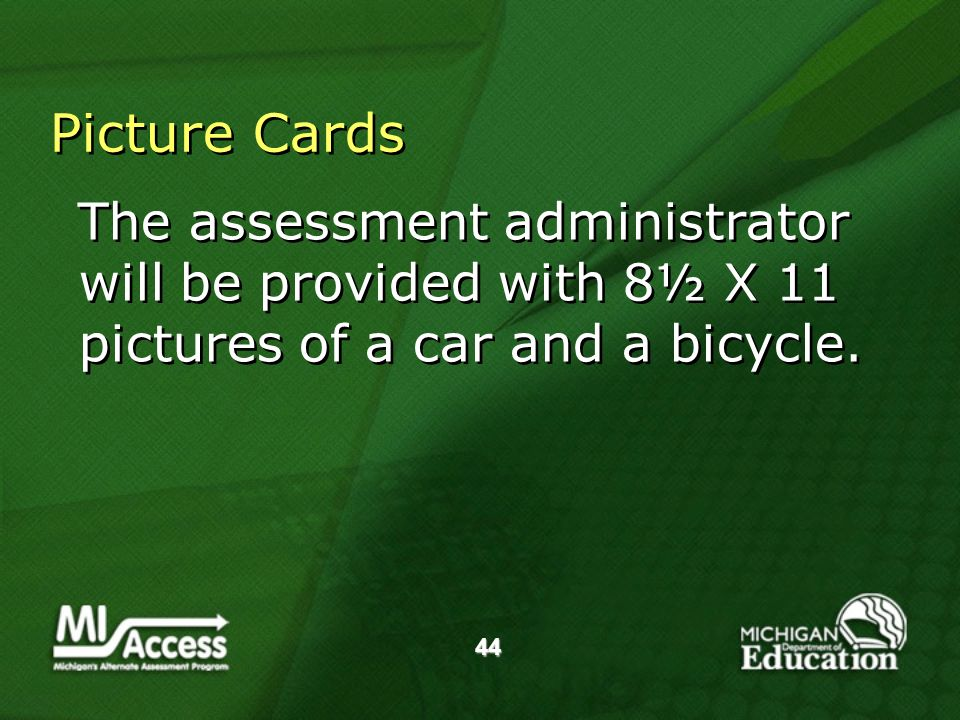 44 Picture Cards The assessment administrator will be provided with 8½ X 11 pictures of a car and a bicycle.