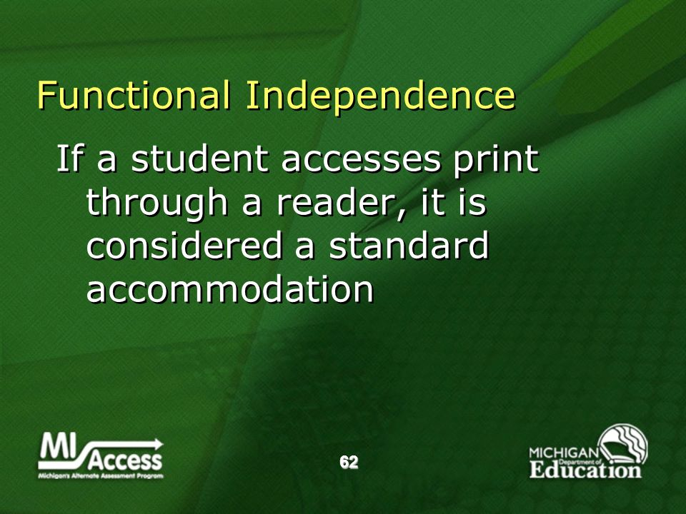 62 Functional Independence If a student accesses print through a reader, it is considered a standard accommodation