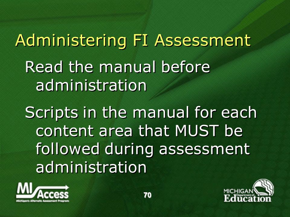 70 Administering FI Assessment Read the manual before administration Scripts in the manual for each content area that MUST be followed during assessment administration Read the manual before administration Scripts in the manual for each content area that MUST be followed during assessment administration