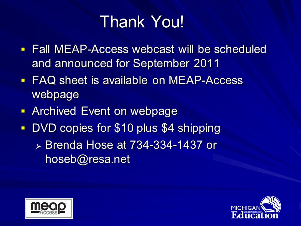 Thank You! Fall MEAP-Access webcast will be scheduled and announced for September 2011 Fall MEAP-Access webcast will be scheduled and announced for Se