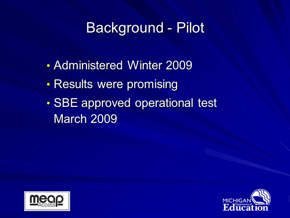 Administered Winter 2009 Administered Winter 2009 Results were promising Results were promising SBE approved operational test March 2009 SBE approved operational test March 2009 Background - Pilot