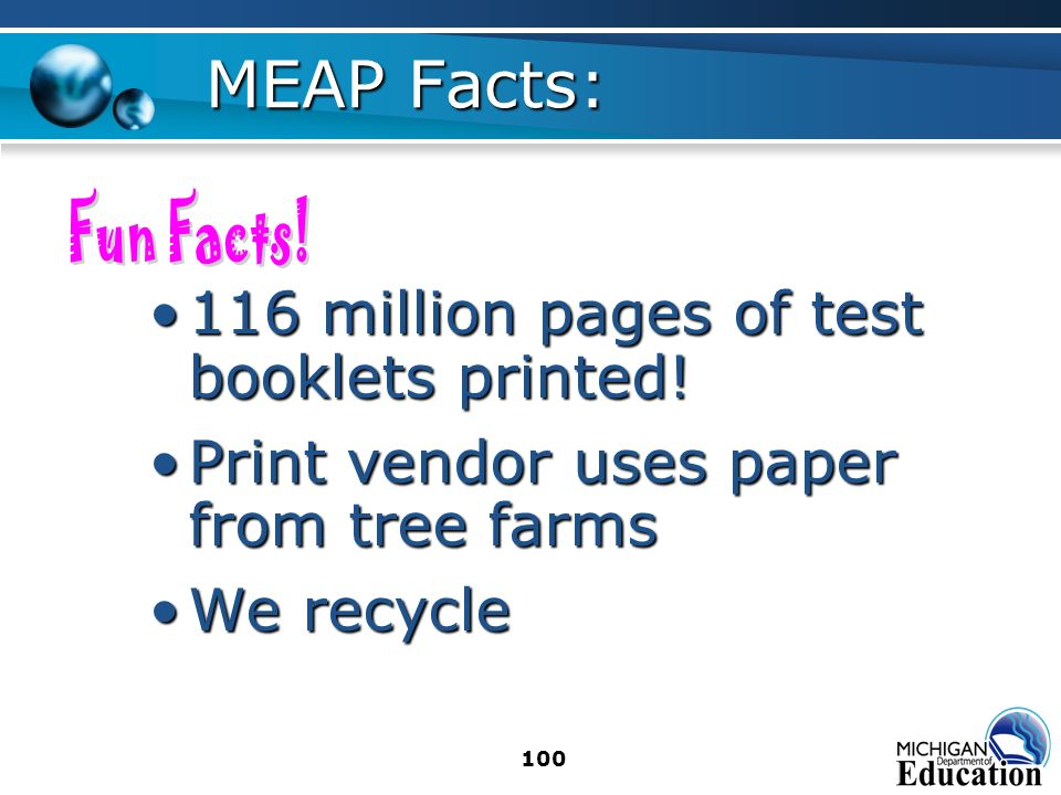 100 MEAP Facts: 116 million pages of test booklets printed!116 million pages of test booklets printed.