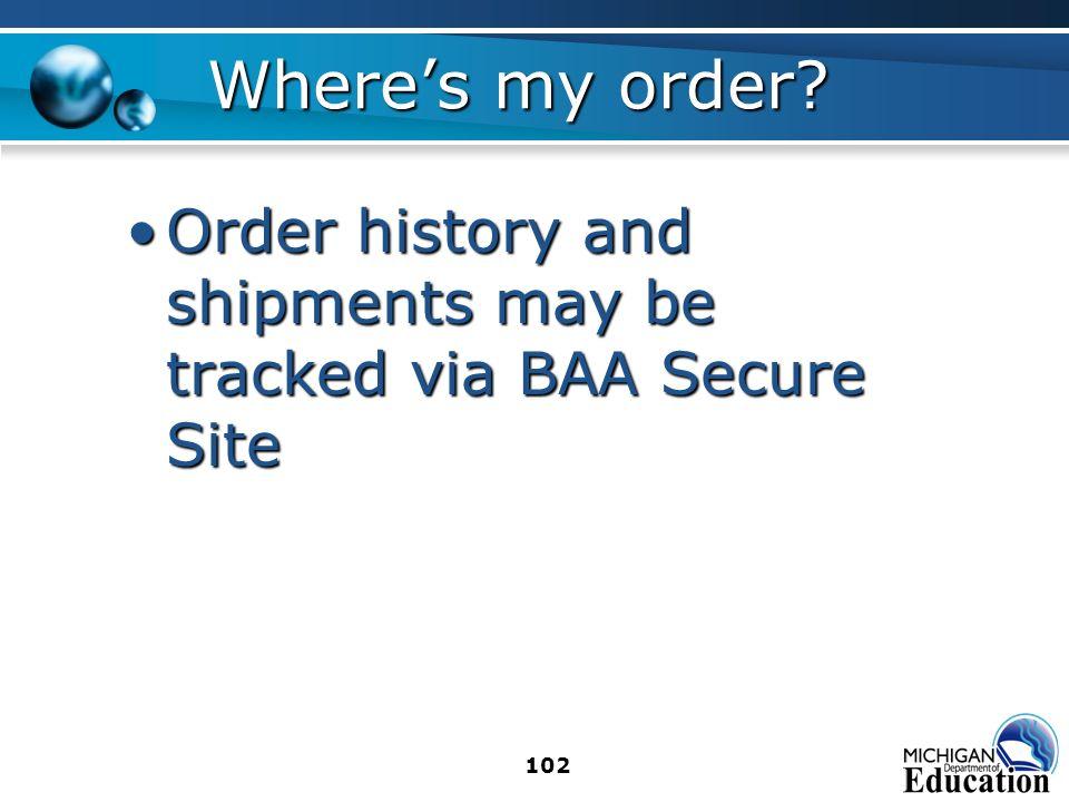 102 Wheres my order? Order history and shipments may be tracked via BAA Secure SiteOrder history and shipments may be tracked via BAA Secure Site