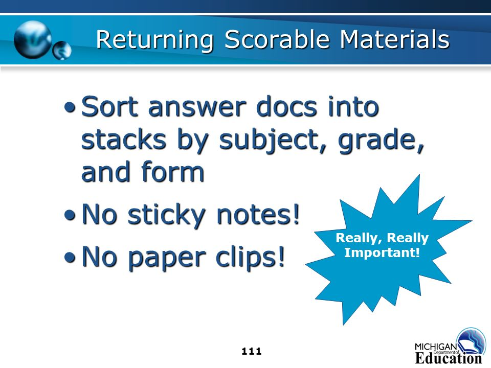111 Returning Scorable Materials Sort answer docs into stacks by subject, grade, and formSort answer docs into stacks by subject, grade, and form No sticky notes!No sticky notes.