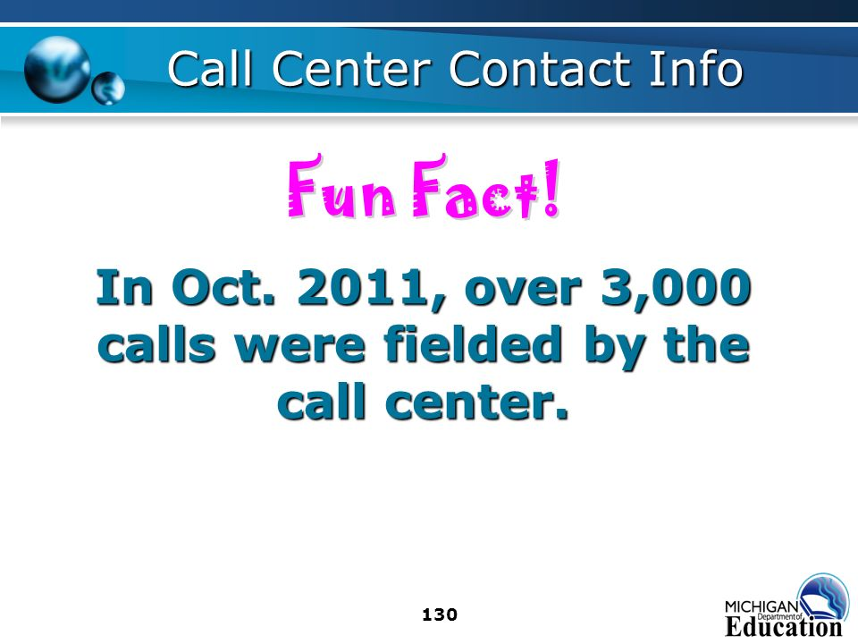130 Call Center Contact Info In Oct. 2011, over 3,000 calls were fielded by the call center.