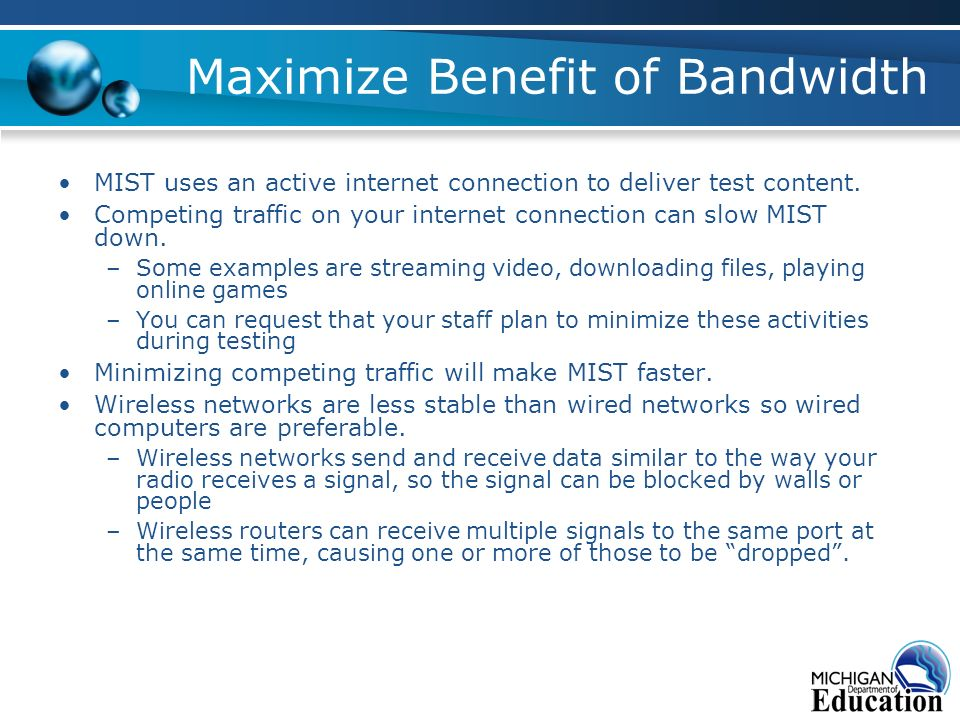 Maximize Benefit of Bandwidth MIST uses an active internet connection to deliver test content.