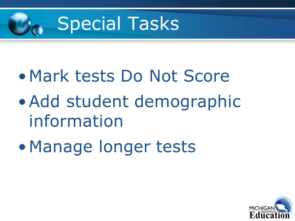 Special Tasks Mark tests Do Not Score Add student demographic information Manage longer tests