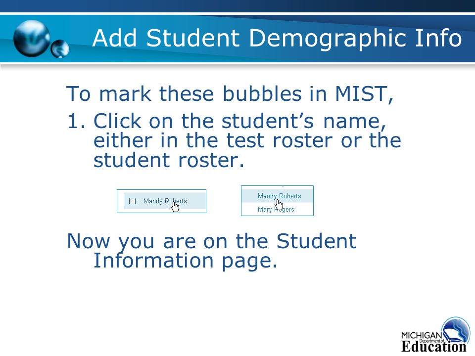 Add Student Demographic Info To mark these bubbles in MIST, 1.Click on the students name, either in the test roster or the student roster.