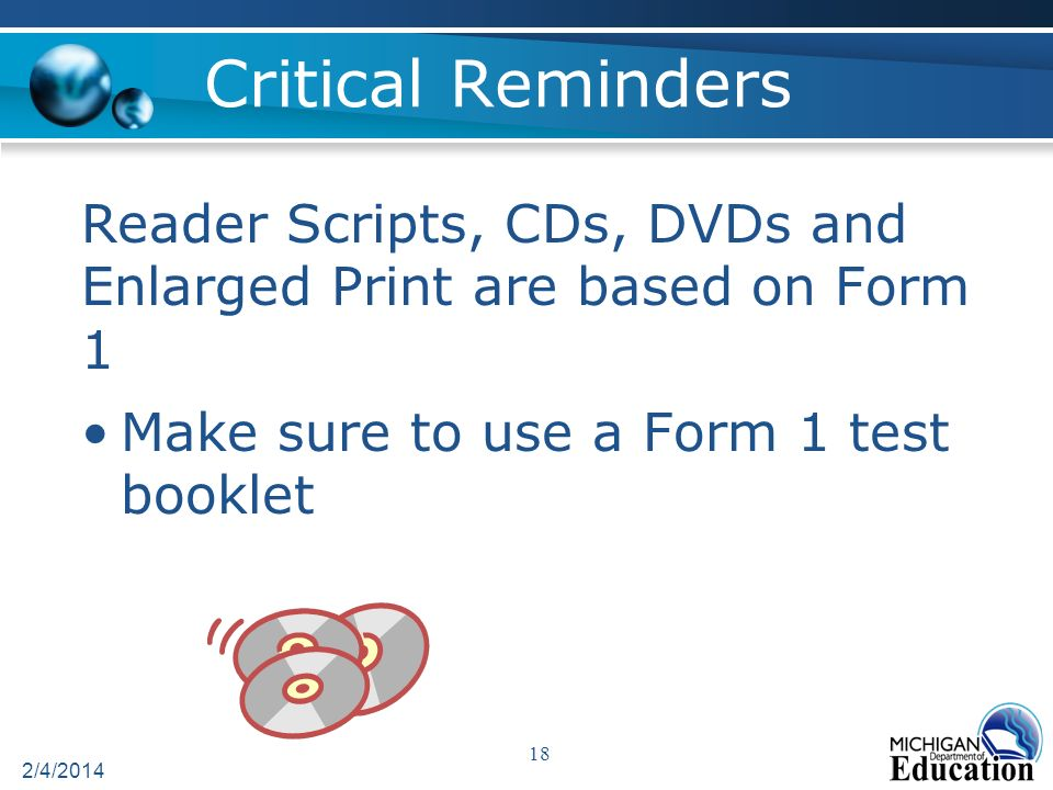 Critical Reminders Reader Scripts, CDs, DVDs and Enlarged Print are based on Form 1 Make sure to use a Form 1 test booklet 2/4/2014 18