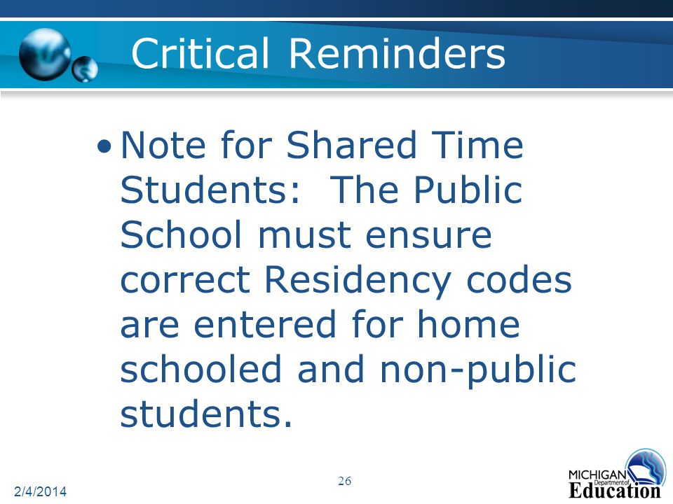 Critical Reminders Note for Shared Time Students: The Public School must ensure correct Residency codes are entered for home schooled and non-public students.