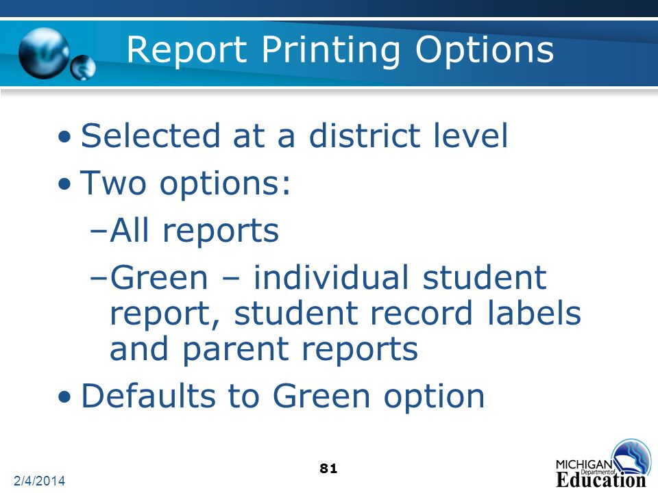 81 Report Printing Options Selected at a district level Two options: –All reports –Green – individual student report, student record labels and parent reports Defaults to Green option 2/4/2014