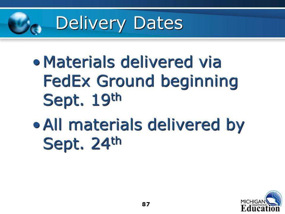 87 Delivery Dates Materials delivered via FedEx Ground beginning Sept. 19 thMaterials delivered via FedEx Ground beginning Sept. 19 th All materials d