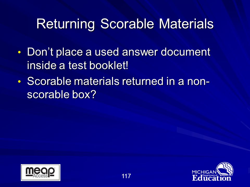 117 Returning Scorable Materials Dont place a used answer document inside a test booklet.