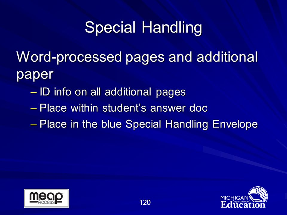 120 Special Handling Word-processed pages and additional paper –ID info on all additional pages –Place within students answer doc –Place in the blue Special Handling Envelope
