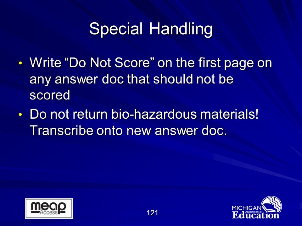 121 Special Handling Write Do Not Score on the first page on any answer doc that should not be scored Write Do Not Score on the first page on any answer doc that should not be scored Do not return bio-hazardous materials.