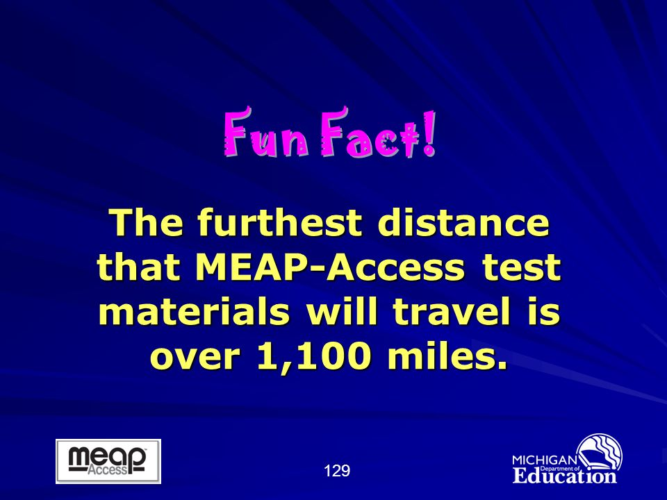 129 The furthest distance that MEAP-Access test materials will travel is over 1,100 miles.