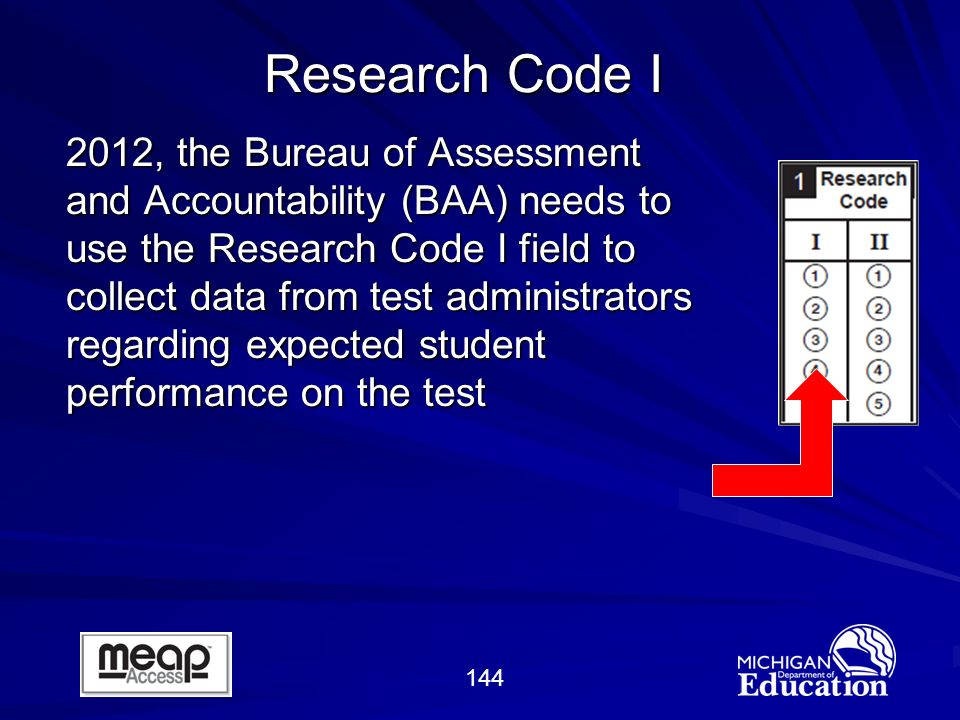 144 2012, the Bureau of Assessment and Accountability (BAA) needs to use the Research Code I field to collect data from test administrators regarding expected student performance on the test Research Code I