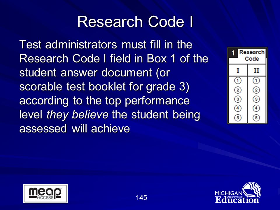 145 Test administrators must fill in the Research Code I field in Box 1 of the student answer document (or scorable test booklet for grade 3) according to the top performance level they believe the student being assessed will achieve Research Code I