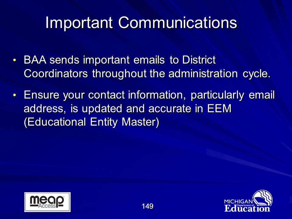 149 Important Communications BAA sends important emails to District Coordinators throughout the administration cycle.