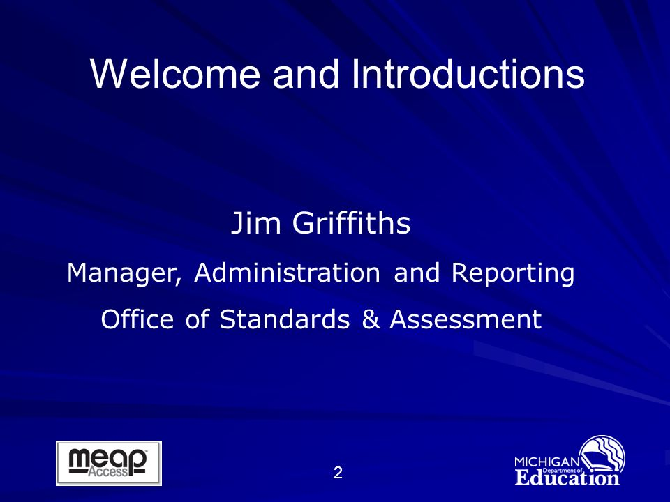 2 Jim Griffiths Manager, Administration and Reporting Office of Standards & Assessment Welcome and Introductions