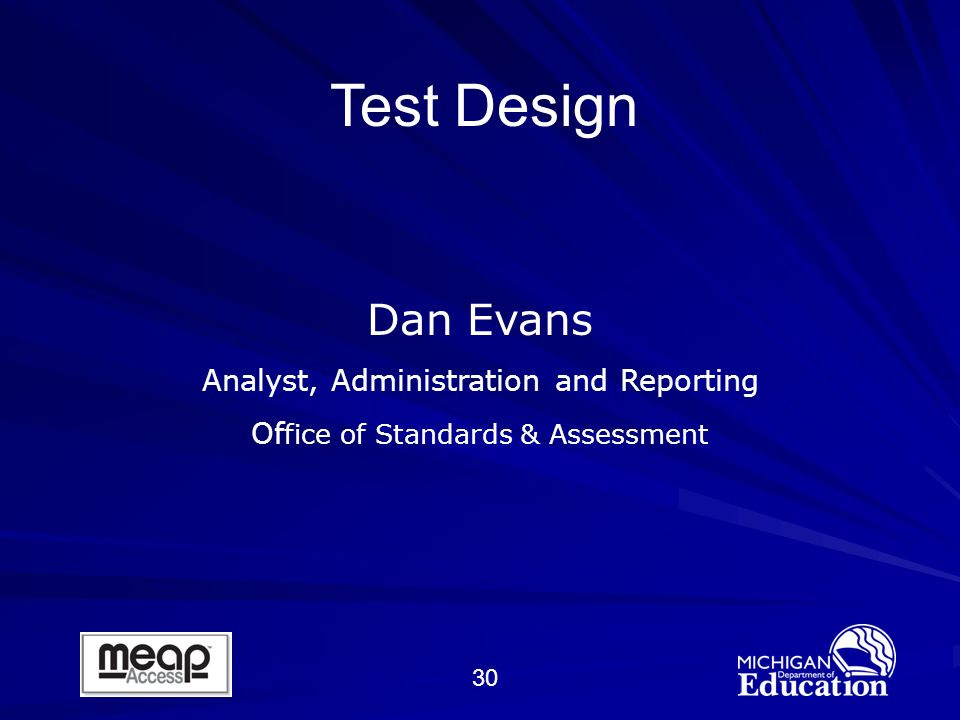 30 Dan Evans Analyst, Administration and Reporting Of fice of Standards & Assessment Test Design