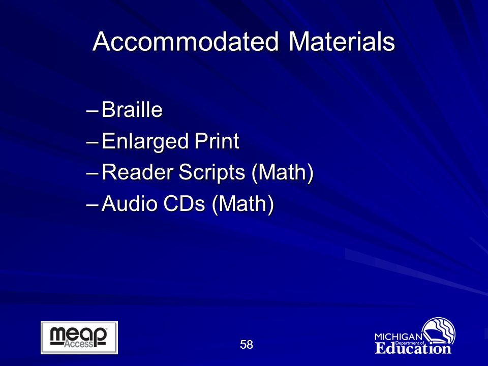 58 –Braille –Enlarged Print –Reader Scripts (Math) –Audio CDs (Math) Accommodated Materials