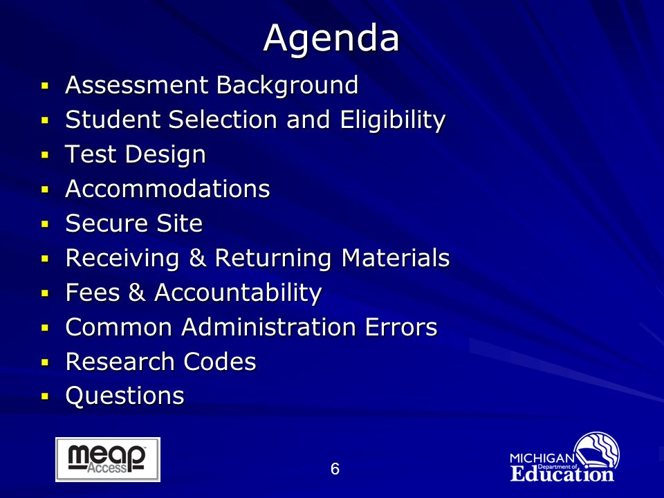 6Agenda Assessment Background Assessment Background Student Selection and Eligibility Student Selection and Eligibility Test Design Test Design Accommodations Accommodations Secure Site Secure Site Receiving & Returning Materials Receiving & Returning Materials Fees & Accountability Fees & Accountability Common Administration Errors Common Administration Errors Research Codes Research Codes Questions Questions