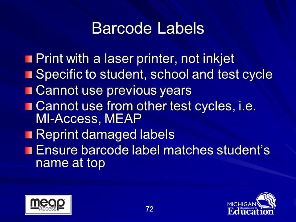 72 Barcode Labels Print with a laser printer, not inkjet Specific to student, school and test cycle Cannot use previous years Cannot use from other test cycles, i.e.
