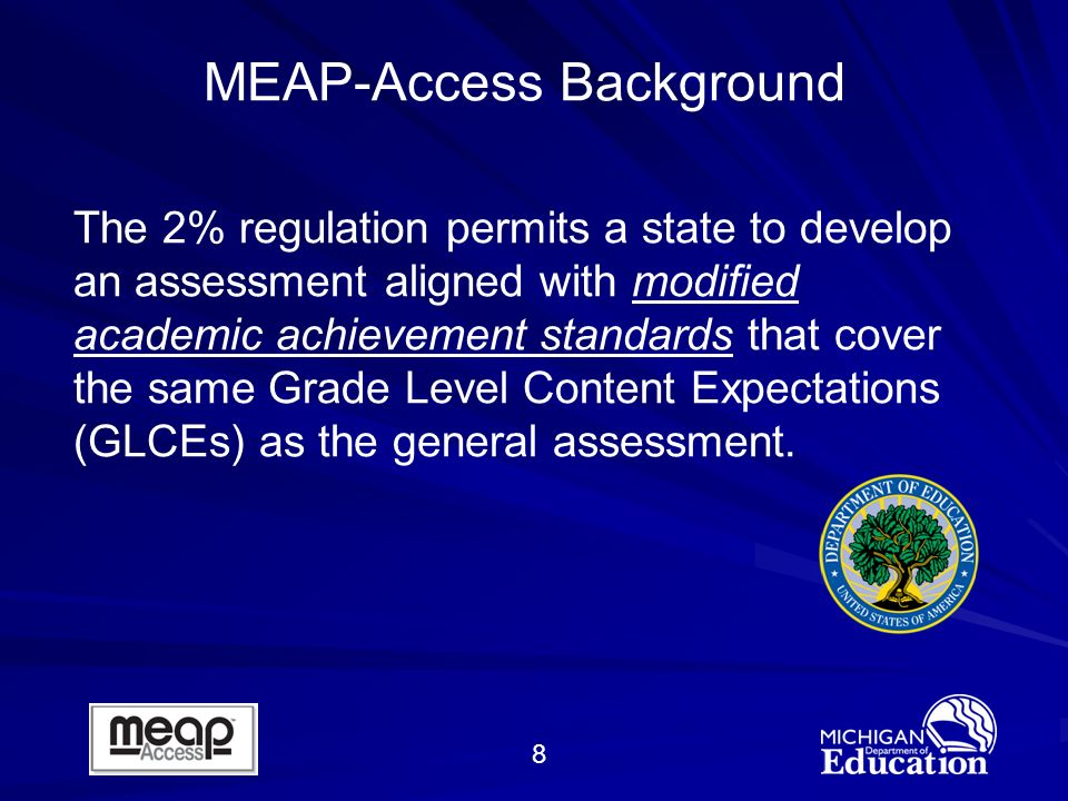 8 The 2% regulation permits a state to develop an assessment aligned with modified academic achievement standards that cover the same Grade Level Content Expectations (GLCEs) as the general assessment.