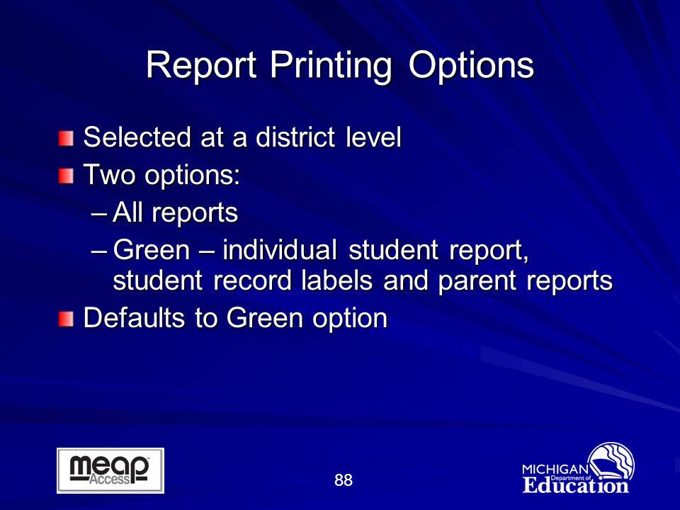 88 Report Printing Options Selected at a district level Two options: –All reports –Green – individual student report, student record labels and parent reports Defaults to Green option