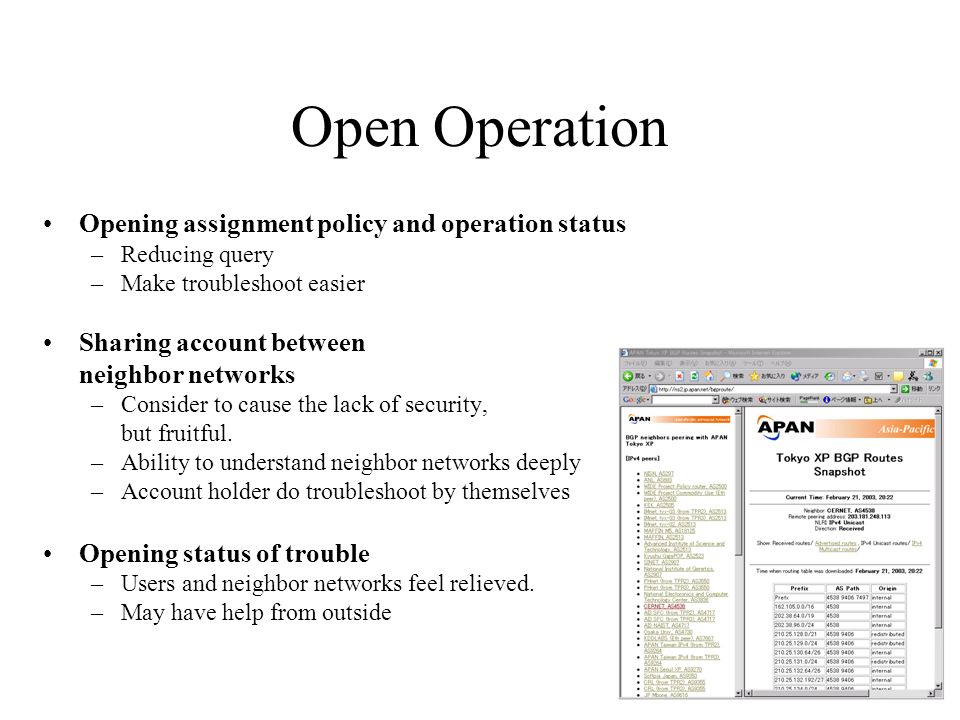 Open Operation Opening assignment policy and operation status –Reducing query –Make troubleshoot easier Sharing account between neighbor networks –Consider to cause the lack of security, but fruitful.