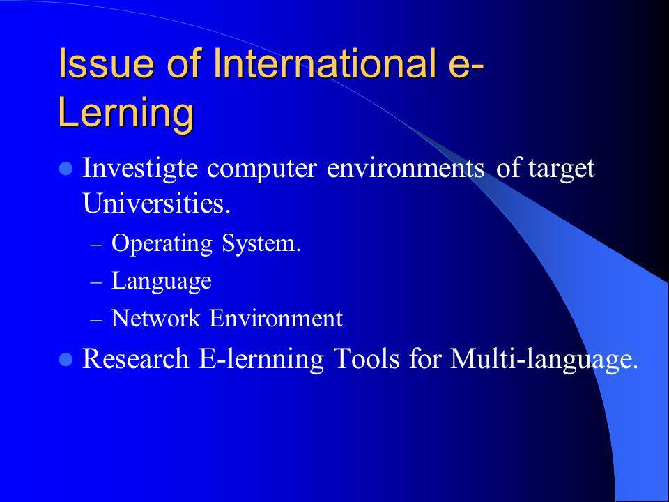 Issue of International e- Lerning Investigte computer environments of target Universities. – Operating System. – Language – Network Environment Resear