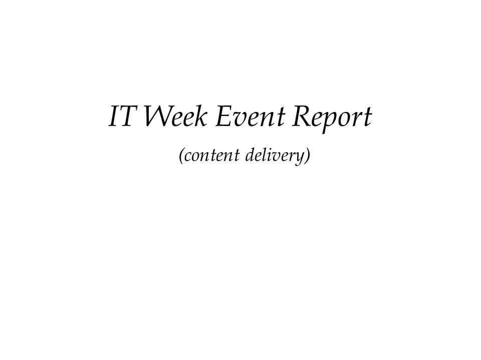 IT Week Event Report (content delivery)