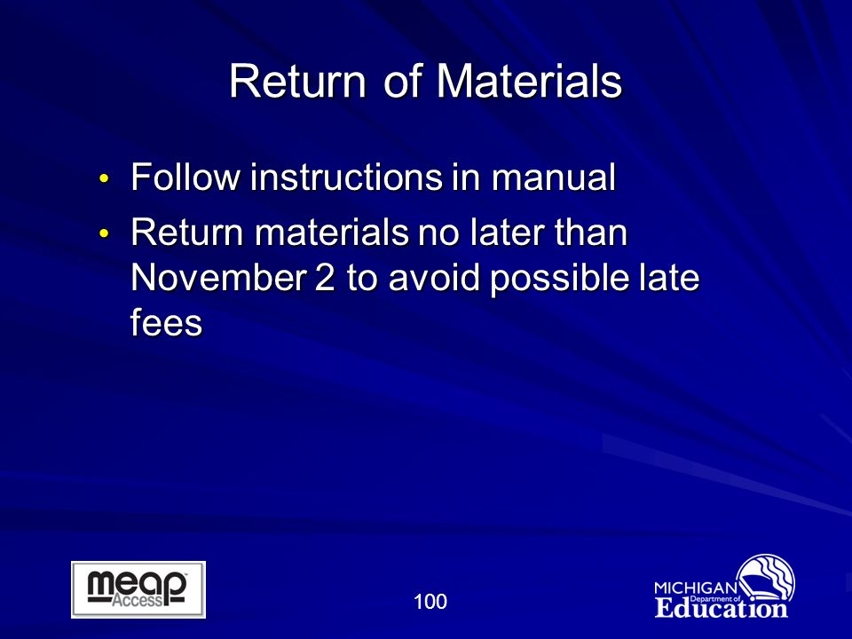 100 Return of Materials Follow instructions in manual Follow instructions in manual Return materials no later than November 2 to avoid possible late fees Return materials no later than November 2 to avoid possible late fees