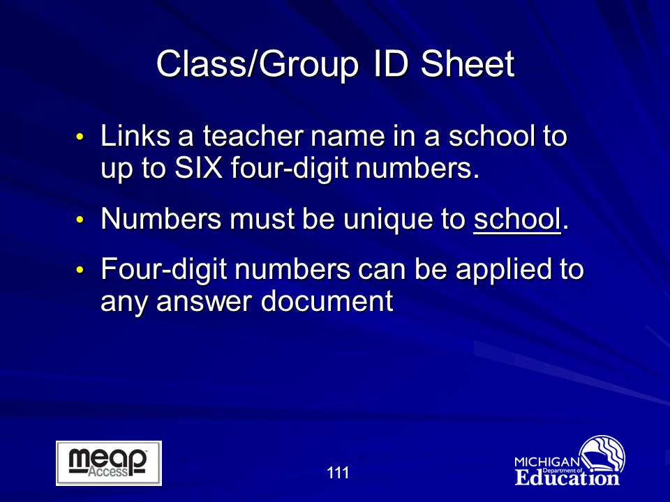 111 Class/Group ID Sheet Links a teacher name in a school to up to SIX four-digit numbers.