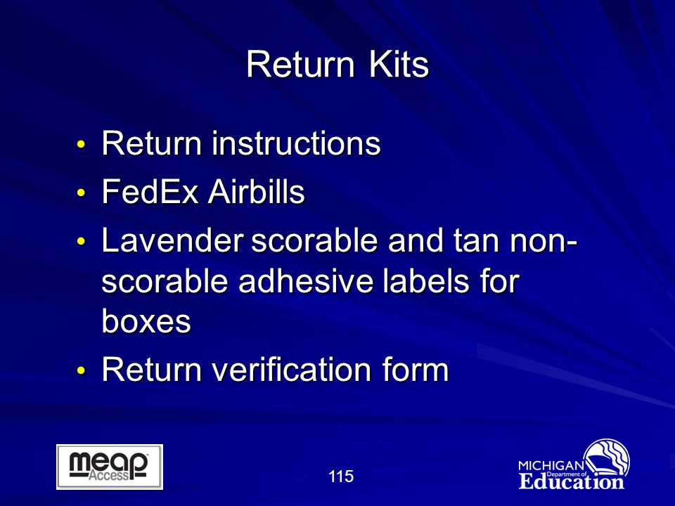 115 Return Kits Return instructions Return instructions FedEx Airbills FedEx Airbills Lavender scorable and tan non- scorable adhesive labels for boxes Lavender scorable and tan non- scorable adhesive labels for boxes Return verification form Return verification form